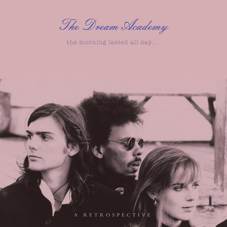 The Morning Lasted All Day – A Retrospective (Dream Academy)