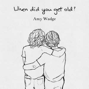 When did you get old (Amy Wadge) [cover art]