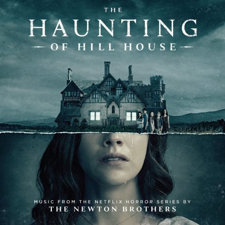The Haunting of Hill House – Music from the Netflix Horror Series by The Newton Brothers