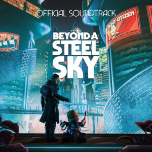 Beyond a Steel Sky: Official Soundtrack [digital mp3 and streaming]